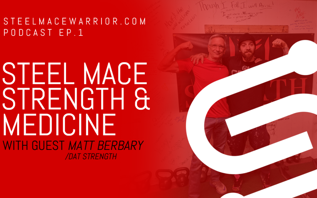 Steel Mace Strength and Medicine with Matt Berbary – Episode 1