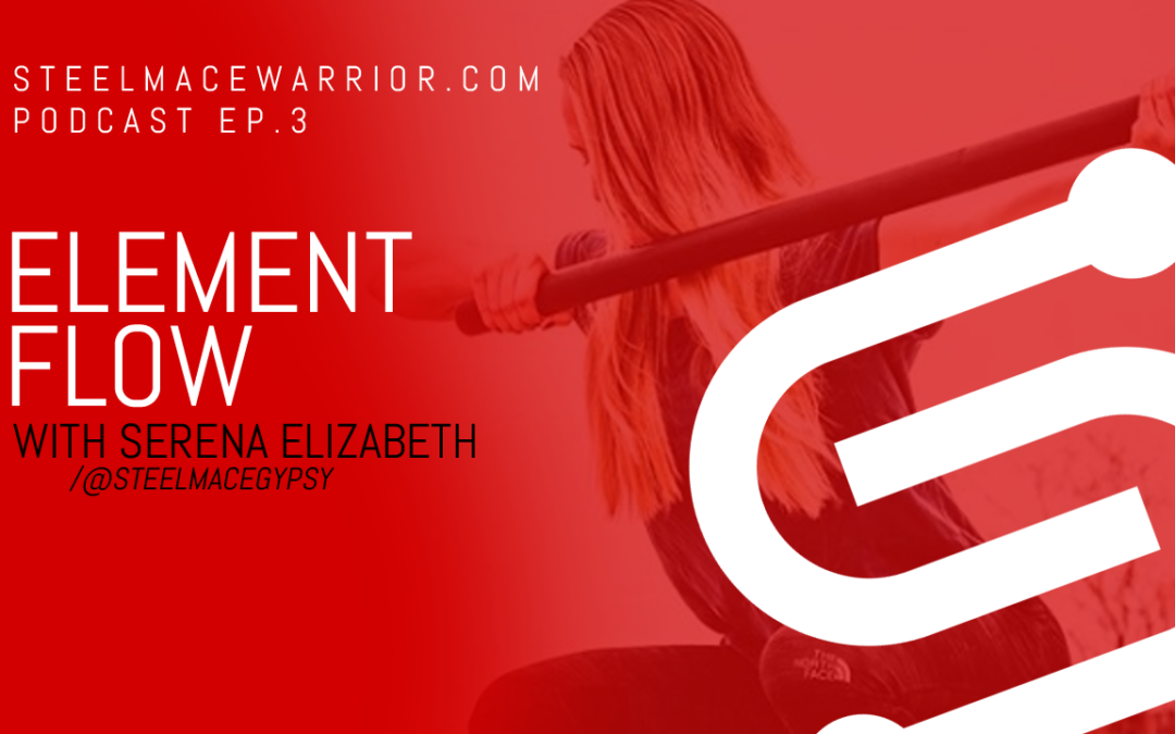 PODCAST EP #3 – Element Flow with Serena Elizabeth AKA Steel Mace Gypsy