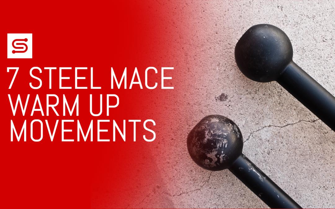 7 Steel Mace Warrior Warm Up Movements