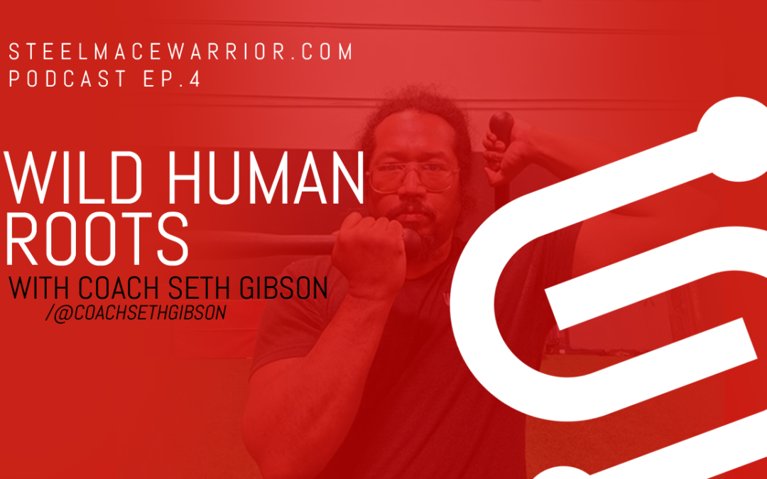PODCAST EP #4 – Wild Human Roots with Coach Seth Gibson