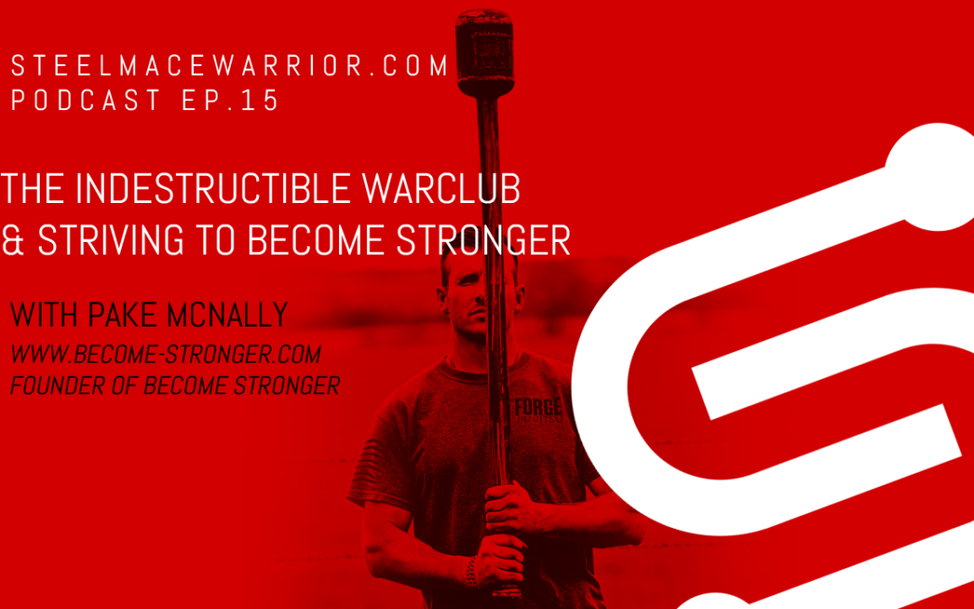 EP #15 – The Indestructible WarClub & Striving to Become Stronger