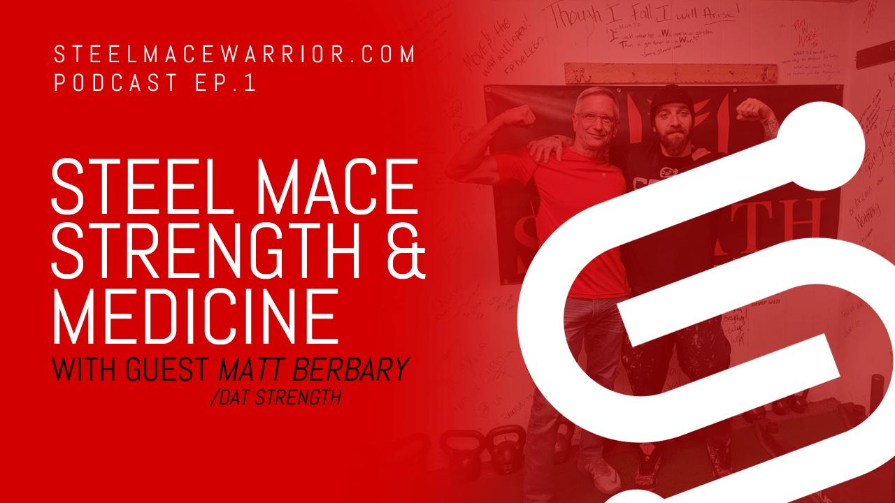 Steel Mace Strength and Medicine with Matt Berbary – Episode 1