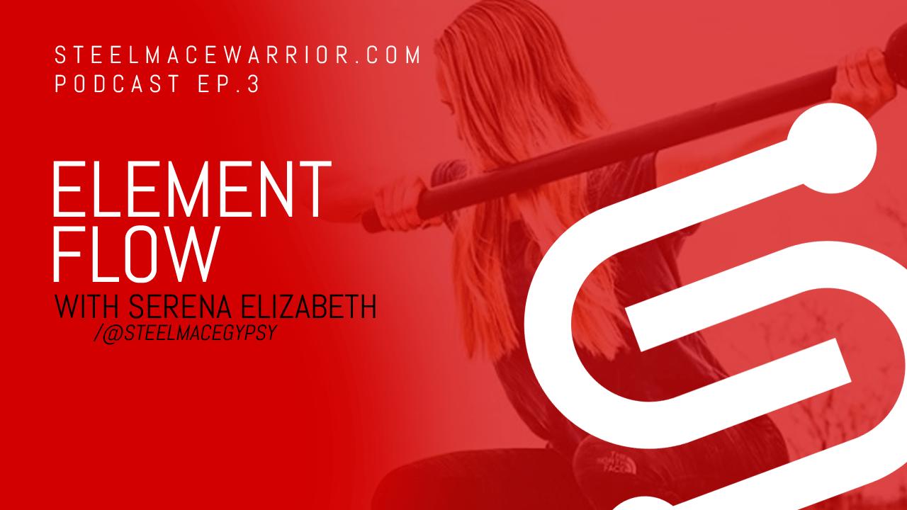 PODCAST EP #3 – Element Flow with Serena Elizabeth AKA Steel Mace Gypsy