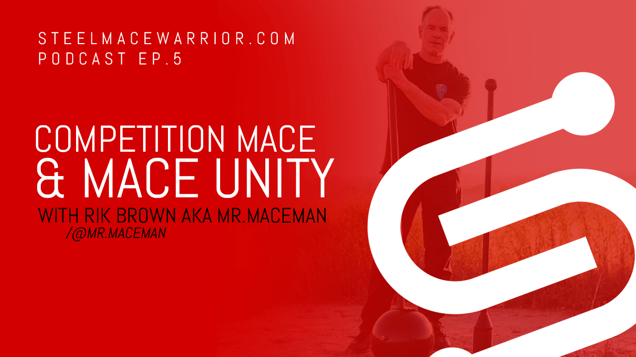 Podcast Episode #5 – Competition Mace & Mace Unity with Rik Brown AKA Mr.Maceman