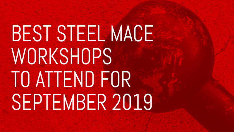 Best Steel Mace Workshops to attend for September 2019