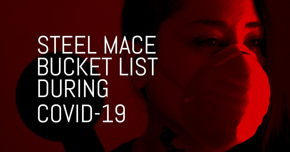Steel Mace bucket list during COVID-19