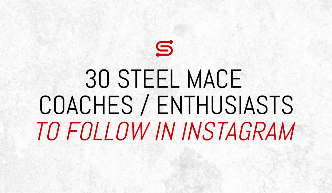 30 Amazing Steel Mace Coaches/Enthusiasts to Follow on Instagram
