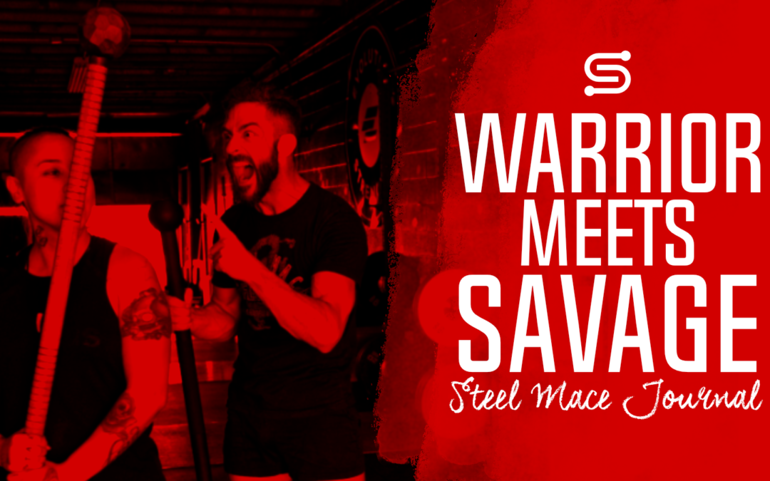 Warrior Meets Savage – Steel Mace Journal (VLOG)